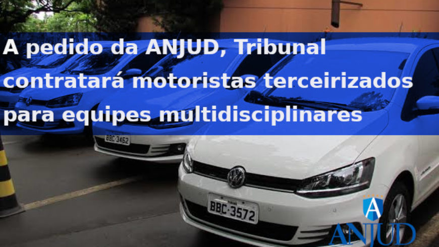 A pedido da ANJUD, Tribunal contratará motoristas terceirizados para equipes multidisciplinares