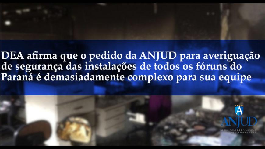 DEA afirma que o pedido da ANJUD para averiguação de segurança das instalações de todos os fóruns do Paraná é demasiadamente complexo para sua equipe
