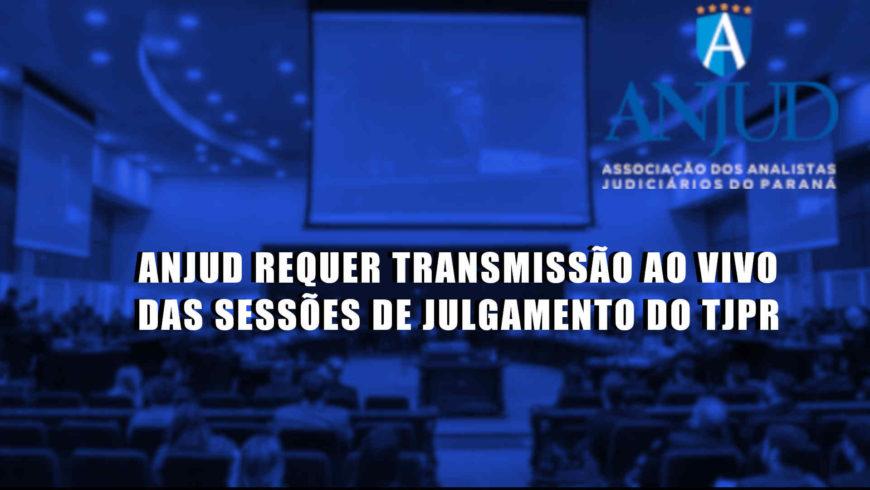 ANJUD requer transmissão ao vivo das sessões de julgamento do TJPR
