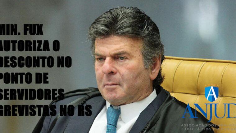 Ministro Luiz Fux suspende decisão que proibia corte de salários de servidores em greve no RS