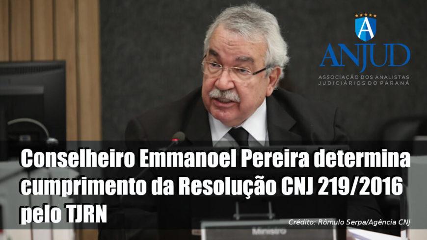 Conselheiro Emmanoel Pereira determina cumprimento da Resolução CNJ 219/2016 pelo TJRN
