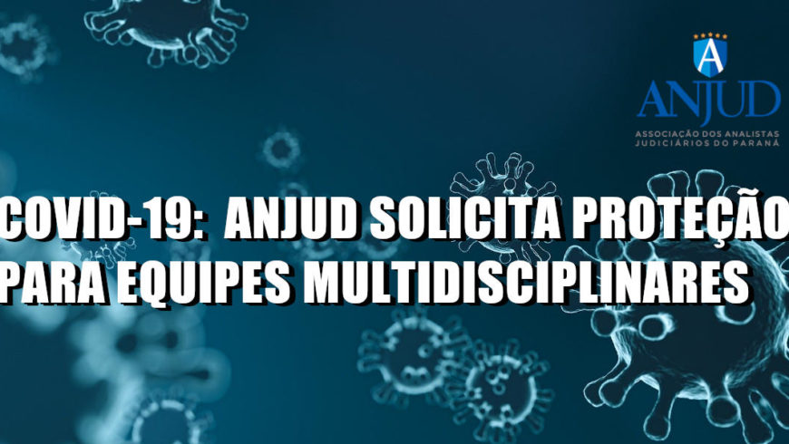 COVID-19: ANJUD SOLICITA PROTEÇÃO PARA EQUIPES MULTIDISCIPLINARES