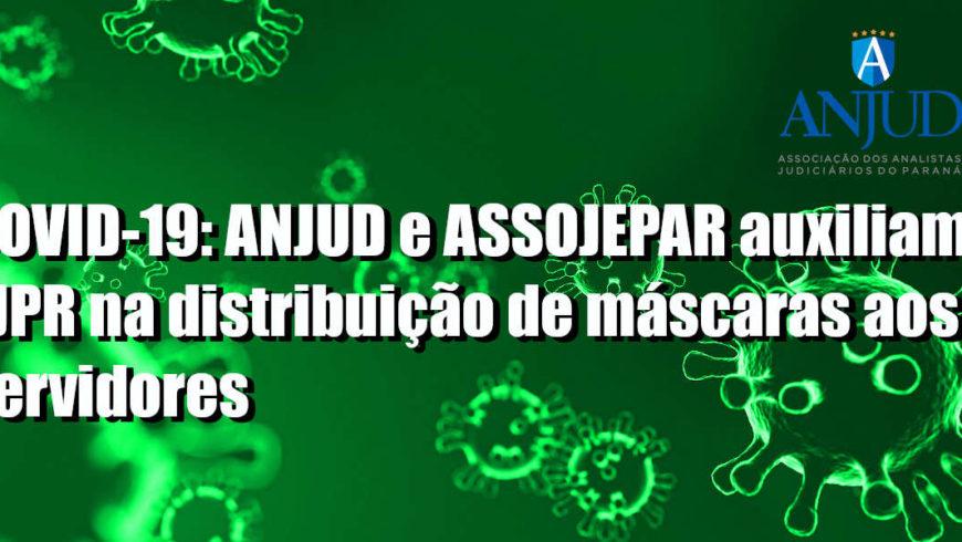 COVID-19: ANJUD e ASSOJEPAR auxiliam TJPR na distribuição de máscaras aos servidores