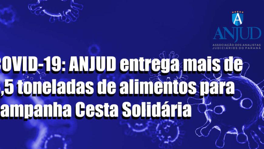 COVID-19: ANJUD entrega mais de 3,5 toneladas de alimentos para campanha Cesta Solidária