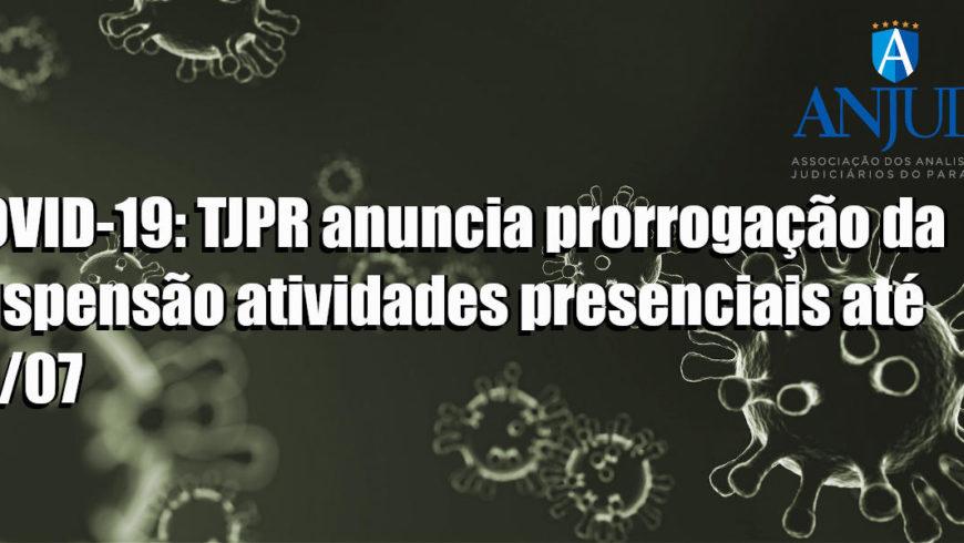 COVID-19: TJPR anuncia prorrogação da suspensão atividades presenciais até 15/07