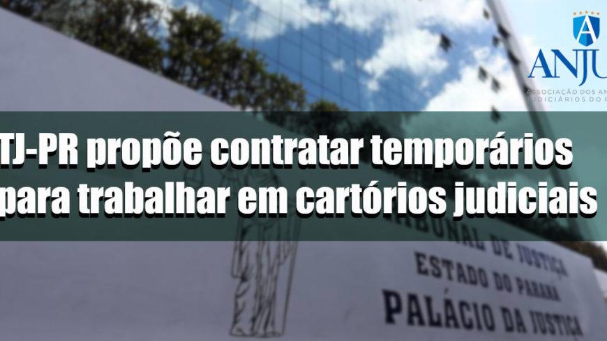 TJ-PR propõe contratar temporários para trabalhar em cartórios judiciais