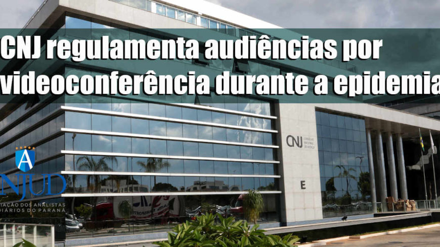 CNJ regulamenta audiências por videoconferência durante a epidemia