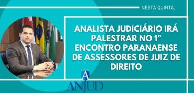 ANALISTA JUDICIÁRIO IRÁ PALESTRAR NO 1º ENCONTRO PARANAENSE DE ASSESSORES DE JUIZ DE DIREITO
