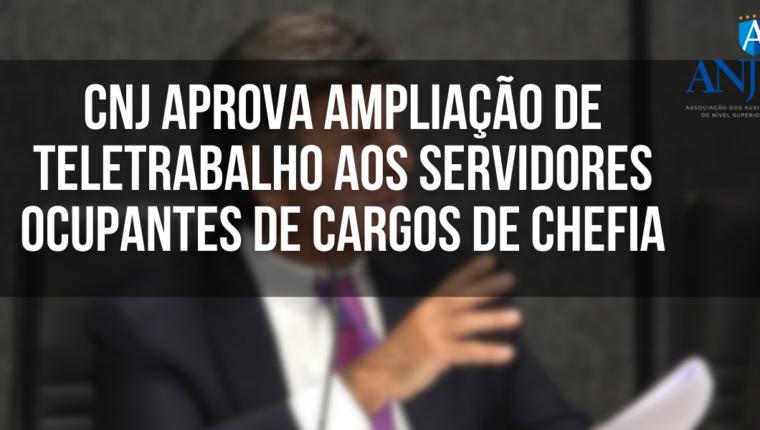 CNJ aprova ampliação de teletrabalho aos servidores ocupantes de cargos de chefia