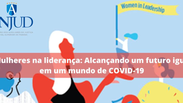 Mulheres na liderança: Alcançando um futuro igual em um mundo de COVID-19