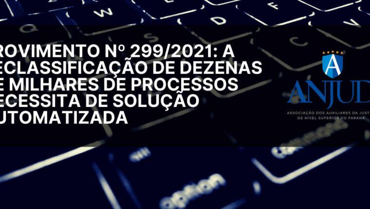 PROVIMENTO Nº 299/2021: A RECLASSIFICAÇÃO DE DEZENAS DE MILHARES DE PROCESSOS NECESSITA DE SOLUÇÃO AUTOMATIZADA