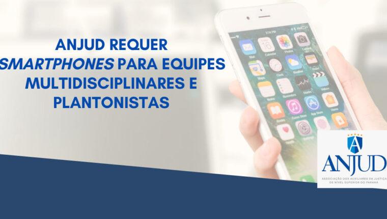 ANJUD REQUER SMARTPHONES PARA EQUIPES MULTIDISCIPLINARES E PLANTONISTAS