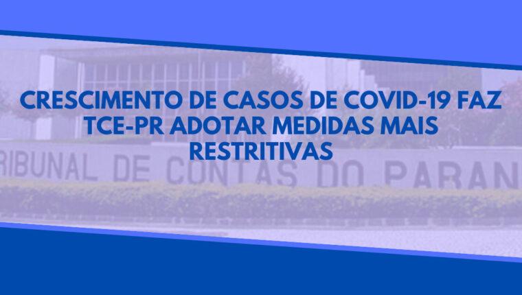 CRESCIMENTO DE CASOS DE COVID-19 FAZ TCE-PR ADOTAR MEDIDAS MAIS RESTRITIVAS