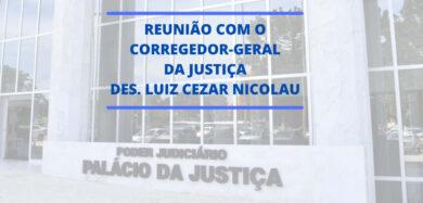 REUNIÃO COM O CORREGEDOR-GERAL DA JUSTIÇA DES. LUIZ CEZAR NICOLAU